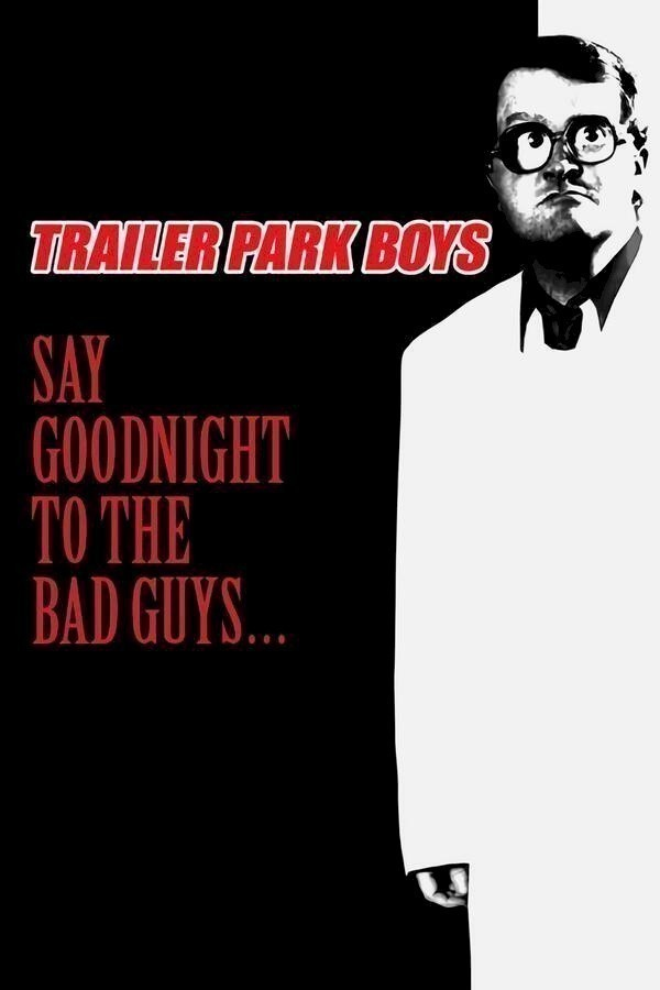 Trailer Park Boys: Say Goodnight to the Bad Guys image