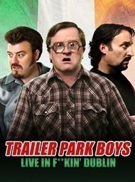 Trailer Park Boys: Live in F**kin' Dublin