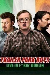 Trailer Park Boys: Live in F**kin' Dublin