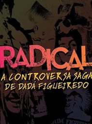 Radical: The Controversial Saga of Dada Figueiredo