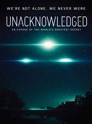 Unacknowledged: An Exposé of the Greatest Secret in Human History