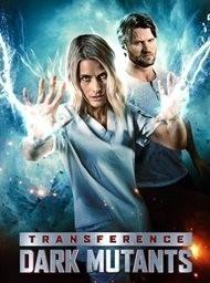Transference: Dark Mutants